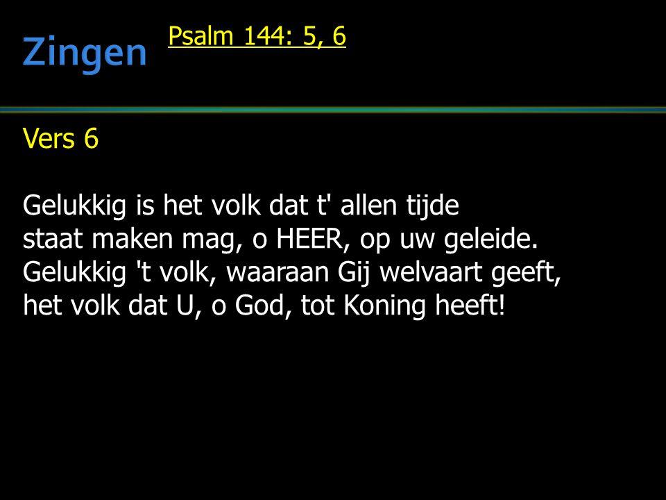 Vers 6 Gelukkig is het volk dat t allen tijde staat maken mag, o HEER, op uw geleide.