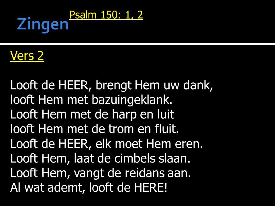 Vers 2 Looft de HEER, brengt Hem uw dank, looft Hem met bazuingeklank.