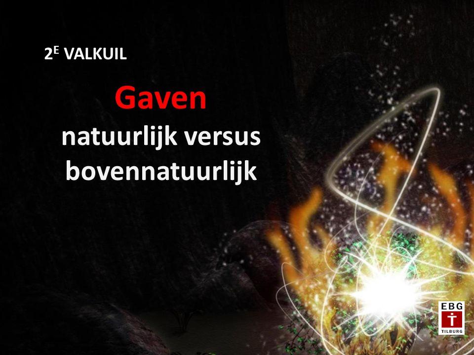 Gaven natuurlijk versus bovennatuurlijk 2 E VALKUIL