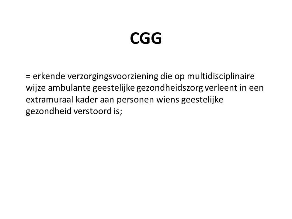 CGG = erkende verzorgingsvoorziening die op multidisciplinaire wijze ambulante geestelijke gezondheidszorg verleent in een extramuraal kader aan perso