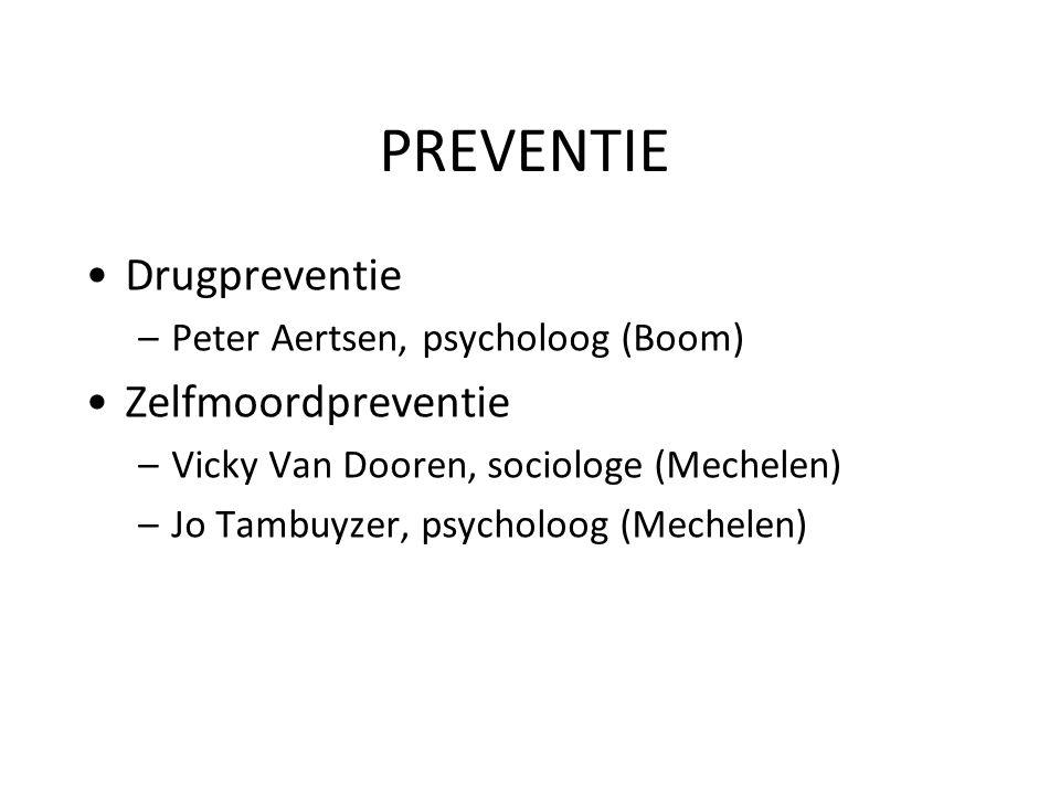 PREVENTIE Drugpreventie –Peter Aertsen, psycholoog (Boom) Zelfmoordpreventie –Vicky Van Dooren, sociologe (Mechelen) –Jo Tambuyzer, psycholoog (Mechel