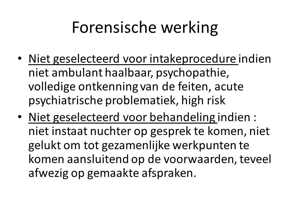 Forensische werking Niet geselecteerd voor intakeprocedure indien niet ambulant haalbaar, psychopathie, volledige ontkenning van de feiten, acute psyc