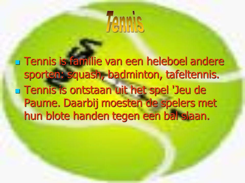 Tennis is familie van een heleboel andere sporten: squash, badminton, tafeltennis. Tennis is familie van een heleboel andere sporten: squash, badminto