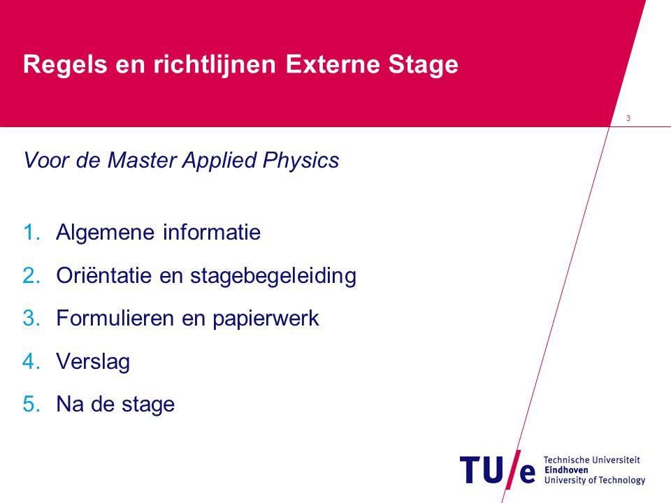3 Regels en richtlijnen Externe Stage Voor de Master Applied Physics 1.Algemene informatie 2.Oriëntatie en stagebegeleiding 3.Formulieren en papierwerk 4.Verslag 5.Na de stage