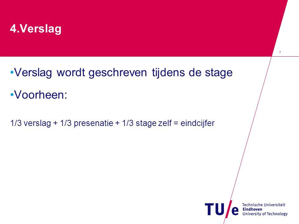 7 4.Verslag Verslag wordt geschreven tijdens de stage Voorheen: 1/3 verslag + 1/3 presenatie + 1/3 stage zelf = eindcijfer