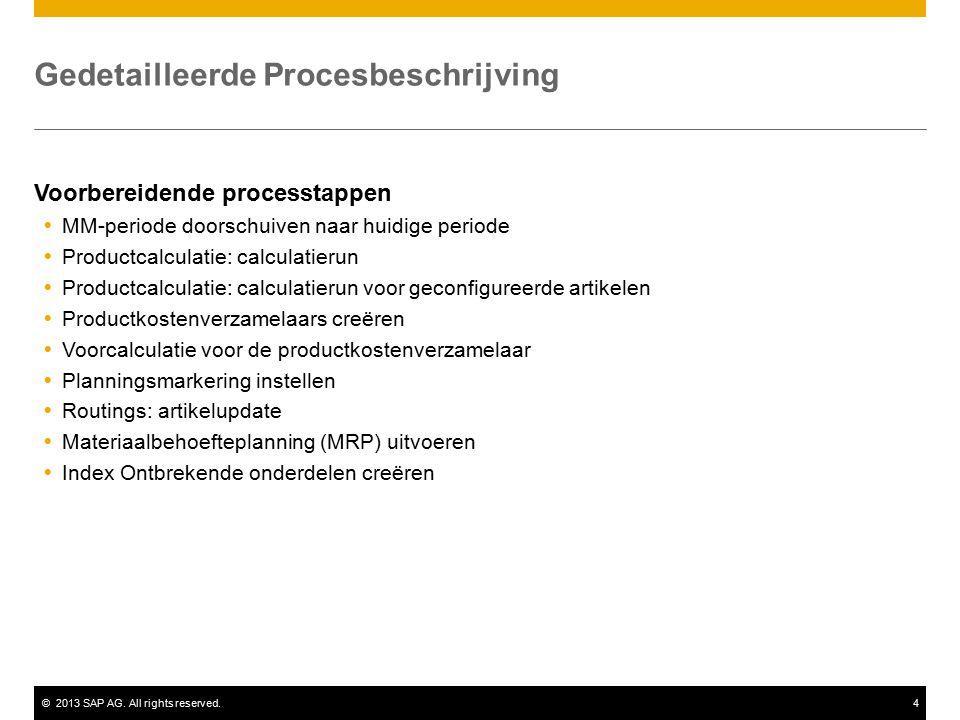 ©2013 SAP AG. All rights reserved.4 Gedetailleerde Procesbeschrijving Voorbereidende processtappen  MM-periode doorschuiven naar huidige periode  Pr