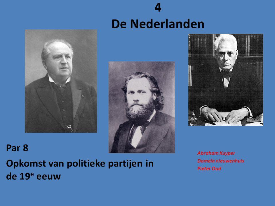 Par 8 Opkomst van politieke partijen in de 19 e eeuw 4 De Nederlanden Abraham Kuyper Domela nieuwenhuis Pieter Oud