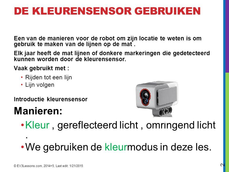 DE KLEURENSENSOR GEBRUIKEN IN DE KLEURMODES Opdracht : laat de robot rijden tot de groene lijn door kleurmodus te gebruiken.