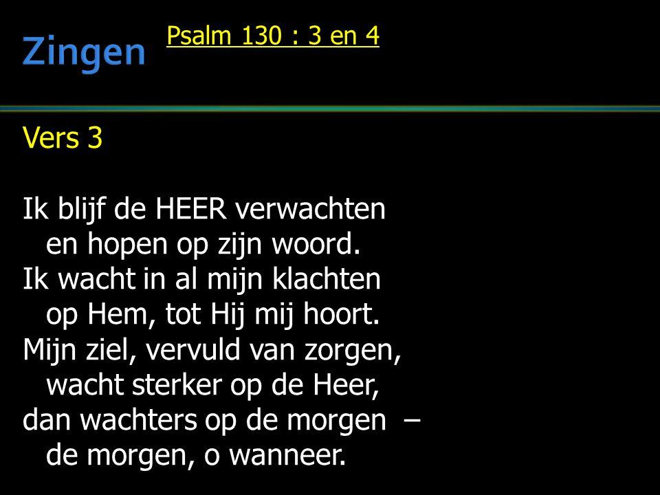 Vers 3 Ik blijf de HEER verwachten en hopen op zijn woord.