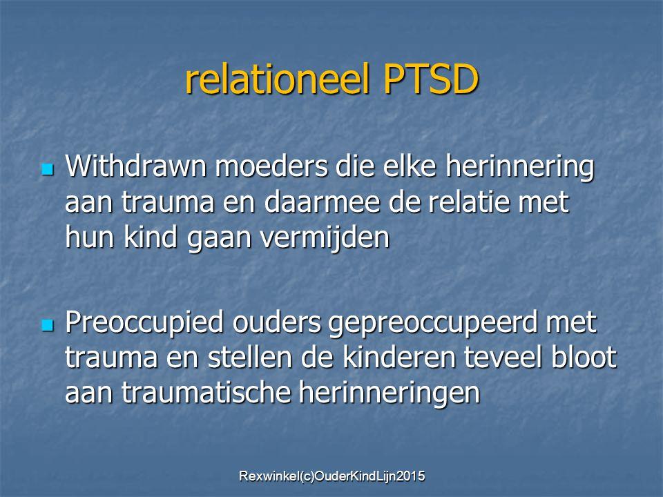 relationeel PTSD Withdrawn moeders die elke herinnering aan trauma en daarmee de relatie met hun kind gaan vermijden Withdrawn moeders die elke herinn