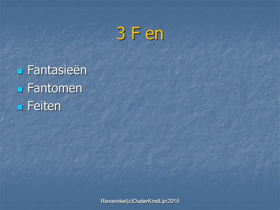 3 F en Fantasieën Fantasieën Fantomen Fantomen Feiten Feiten Rexwinkel(c)OuderKindLijn2015