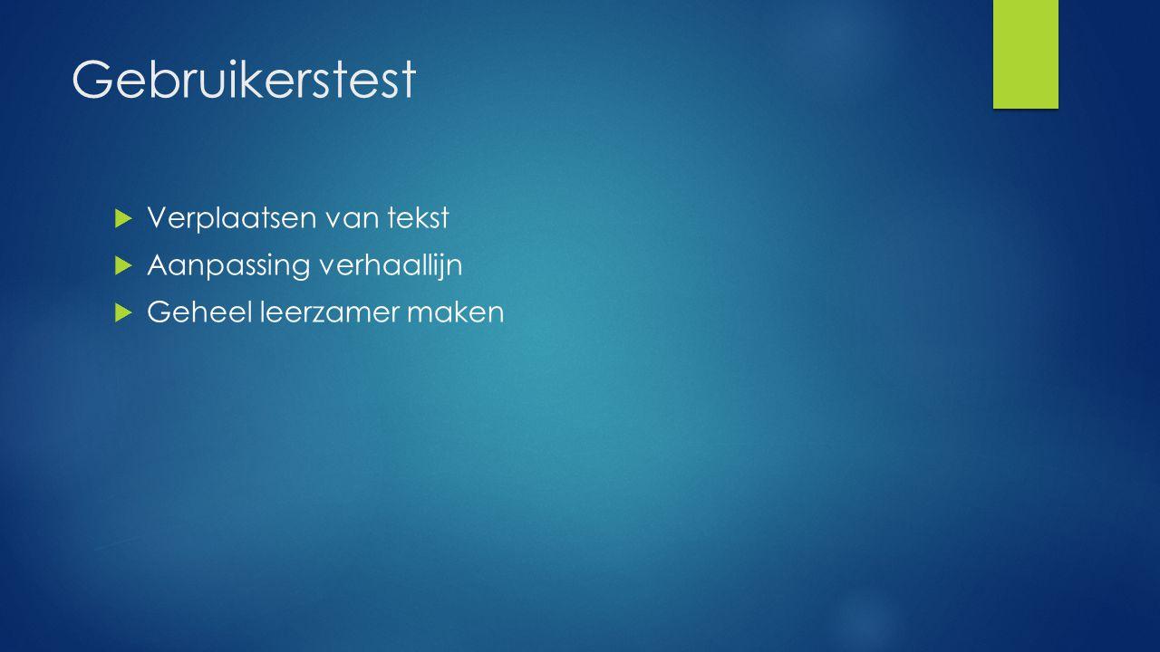 Gebruikerstest  Verplaatsen van tekst  Aanpassing verhaallijn  Geheel leerzamer maken