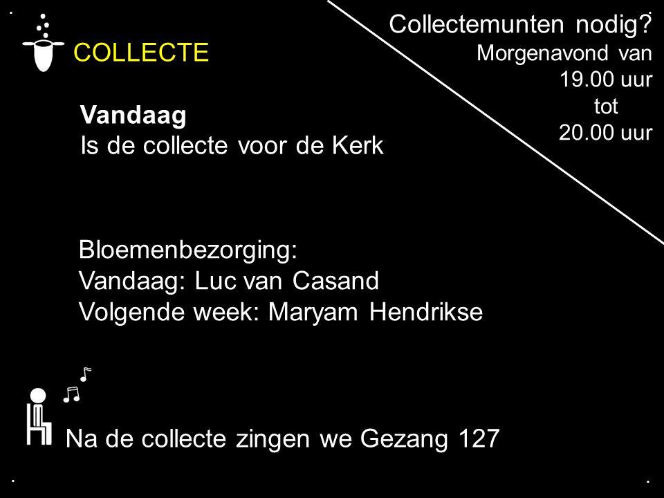 .... COLLECTE Vandaag Is de collecte voor de Kerk Bloemenbezorging: Vandaag: Luc van Casand Volgende week: Maryam Hendrikse Na de collecte zingen we G