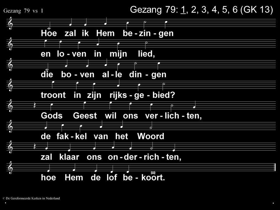 ... Gezang 79: 1, 2, 3, 4, 5, 6 (GK 13)
