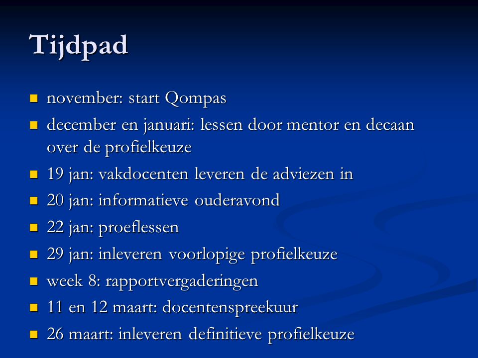 Tijdpad november: start Qompas november: start Qompas december en januari: lessen door mentor en decaan over de profielkeuze december en januari: less