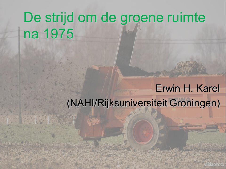 De strijd om de groene ruimte na 1975 Erwin H. Karel (NAHI/Rijksuniversiteit Groningen)