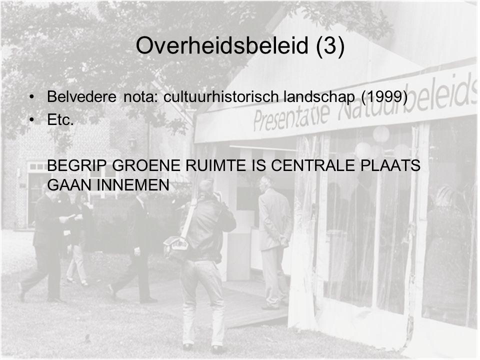 Overheidsbeleid (3) Belvedere nota: cultuurhistorisch landschap (1999) Etc. BEGRIP GROENE RUIMTE IS CENTRALE PLAATS GAAN INNEMEN