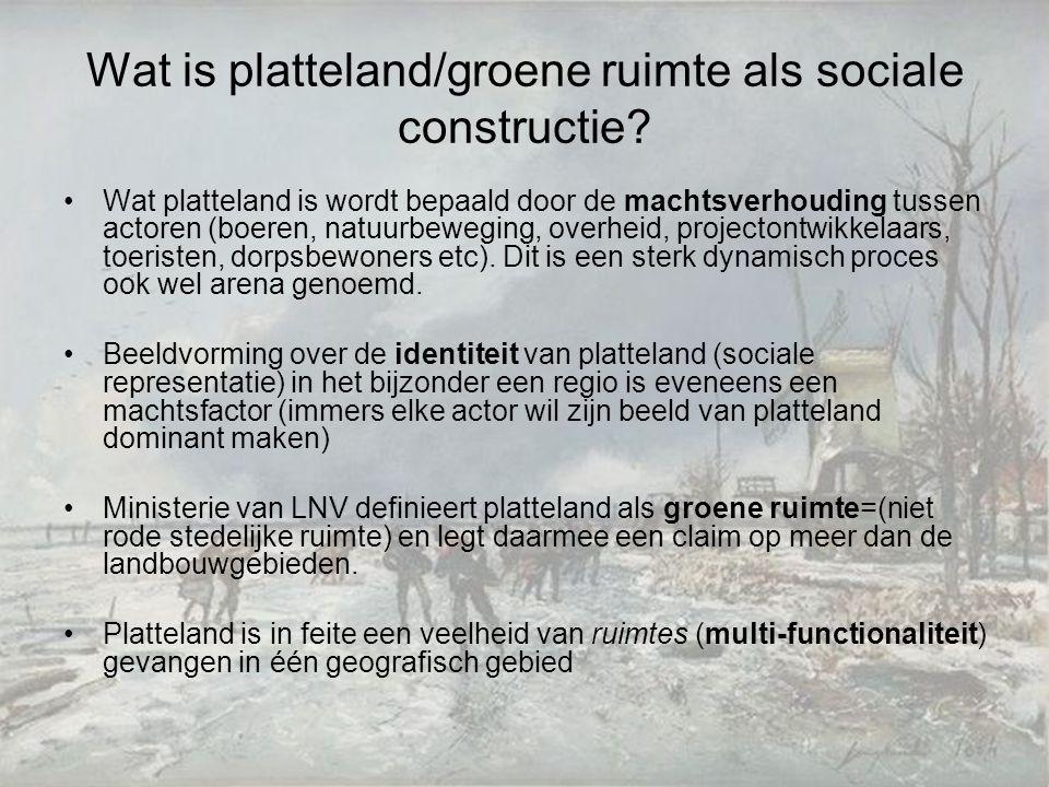 Wat is platteland/groene ruimte als sociale constructie? Wat platteland is wordt bepaald door de machtsverhouding tussen actoren (boeren, natuurbewegi