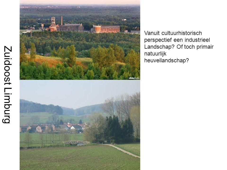 Zuidoost Limburg Vanuit cultuurhistorisch perspectief een industrieel Landschap.