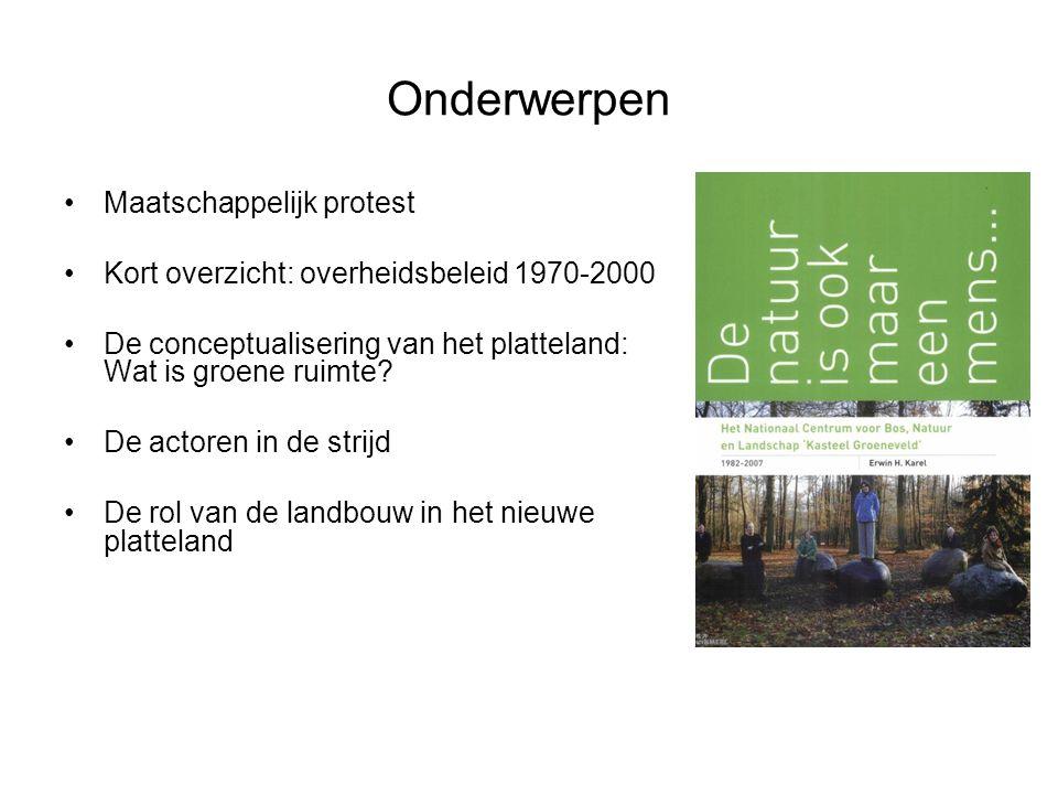 Onderwerpen Maatschappelijk protest Kort overzicht: overheidsbeleid 1970-2000 De conceptualisering van het platteland: Wat is groene ruimte? De actore