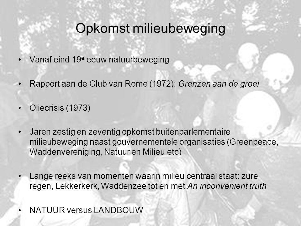 Opkomst milieubeweging Vanaf eind 19 e eeuw natuurbeweging Rapport aan de Club van Rome (1972): Grenzen aan de groei Oliecrisis (1973) Jaren zestig en