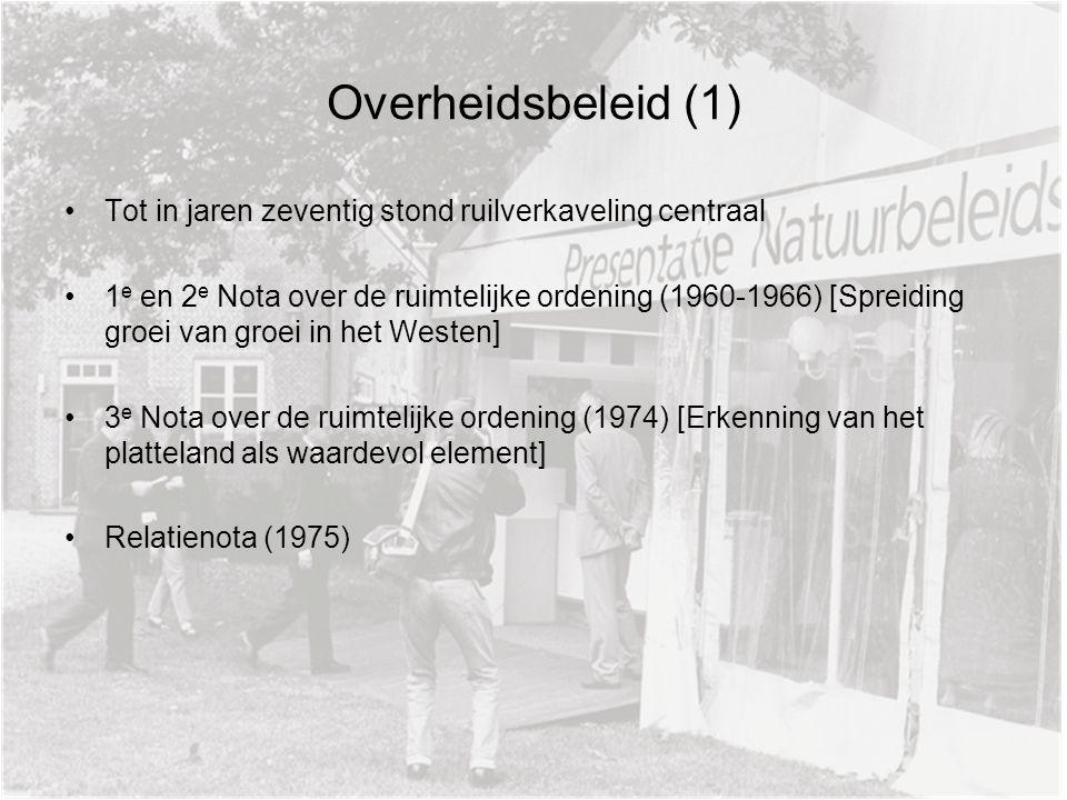 Overheidsbeleid (1) Tot in jaren zeventig stond ruilverkaveling centraal 1 e en 2 e Nota over de ruimtelijke ordening (1960-1966) [Spreiding groei van groei in het Westen] 3 e Nota over de ruimtelijke ordening (1974) [Erkenning van het platteland als waardevol element] Relatienota (1975)