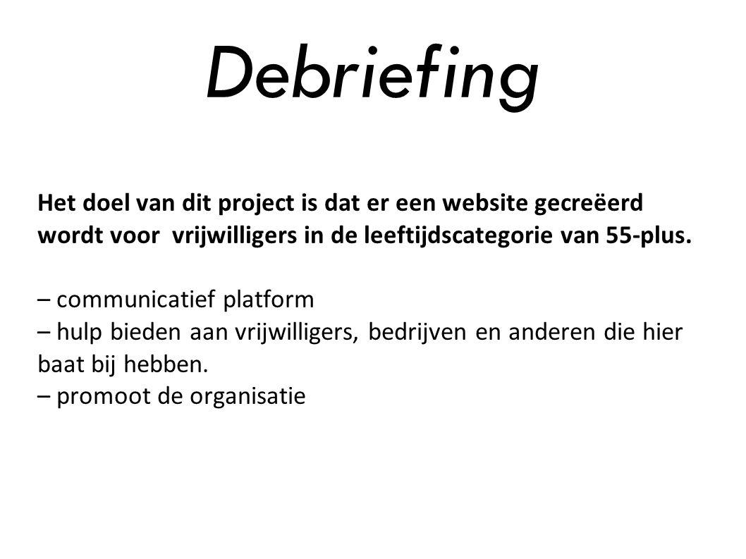 Debriefing Het doel van dit project is dat er een website gecreëerd wordt voor vrijwilligers in de leeftijdscategorie van 55-plus. – communicatief pla