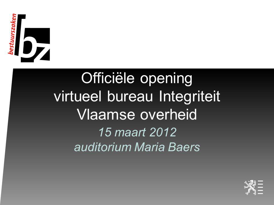 Officiële opening virtueel bureau Integriteit Vlaamse overheid 15 maart 2012 auditorium Maria Baers