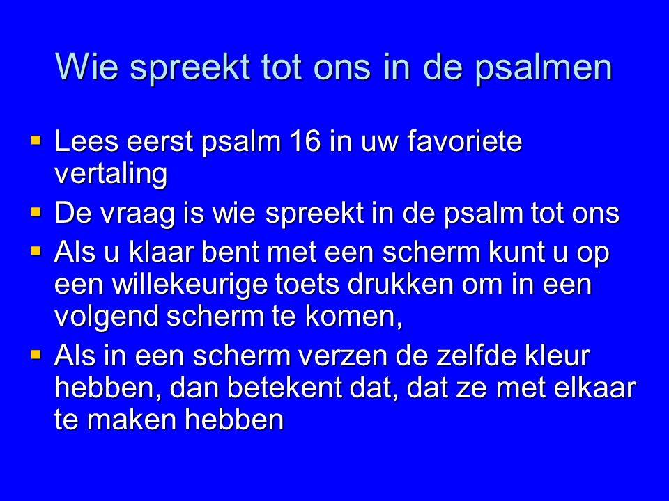 Wie spreekt tot ons in de psalmen  Lees eerst psalm 16 in uw favoriete vertaling  De vraag is wie spreekt in de psalm tot ons  Als u klaar bent met