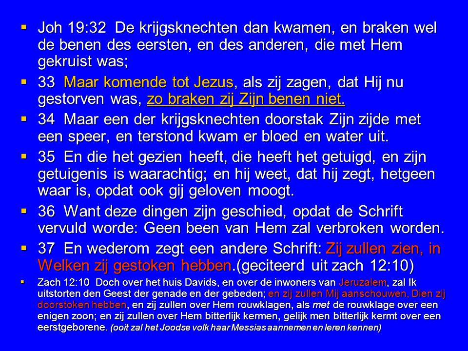  Joh 19:32 De krijgsknechten dan kwamen, en braken wel de benen des eersten, en des anderen, die met Hem gekruist was;  33 Maar komende tot Jezus, a