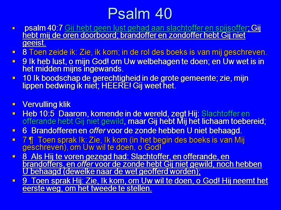 Psalm 40  psalm 40:7 Gij hebt geen lust gehad aan slachtoffer en spijsoffer; Gij hebt mij de oren doorboord; brandoffer en zondoffer hebt Gij niet ge