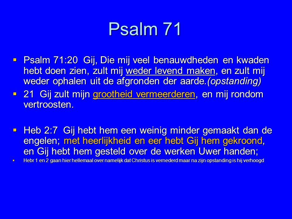 Psalm 71  Psalm 71:20 Gij, Die mij veel benauwdheden en kwaden hebt doen zien, zult mij weder levend maken, en zult mij weder ophalen uit de afgronde