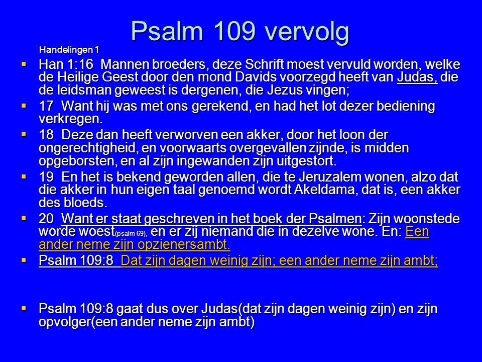 Psalm 109 vervolg Handelingen 1 Handelingen 1  Han 1:16 Mannen broeders, deze Schrift moest vervuld worden, welke de Heilige Geest door den mond Davi