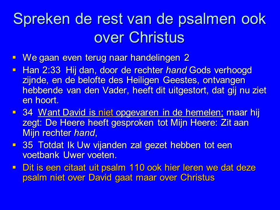 Spreken de rest van de psalmen ook over Christus  We gaan even terug naar handelingen 2  Han 2:33 Hij dan, door de rechter hand Gods verhoogd zijnde