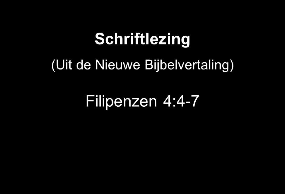 Schriftlezing (Uit de Nieuwe Bijbelvertaling) Filipenzen 4:4-7