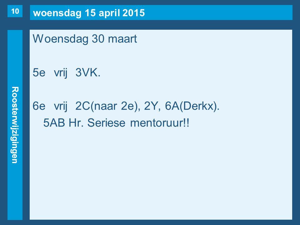 woensdag 15 april 2015 Roosterwijzigingen Woensdag 30 maart 5evrij3VK.