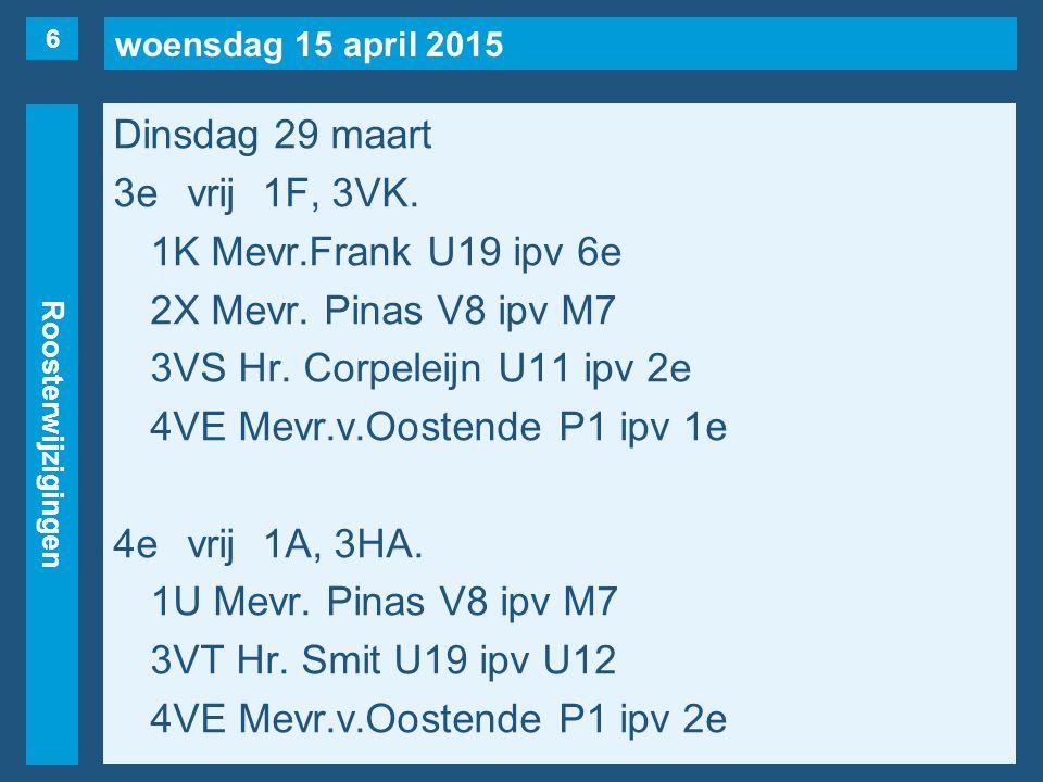 woensdag 15 april 2015 Roosterwijzigingen Dinsdag 29 maart 5evrij1C, 3AA, 4VD, 4VH, 6A(Seriese).