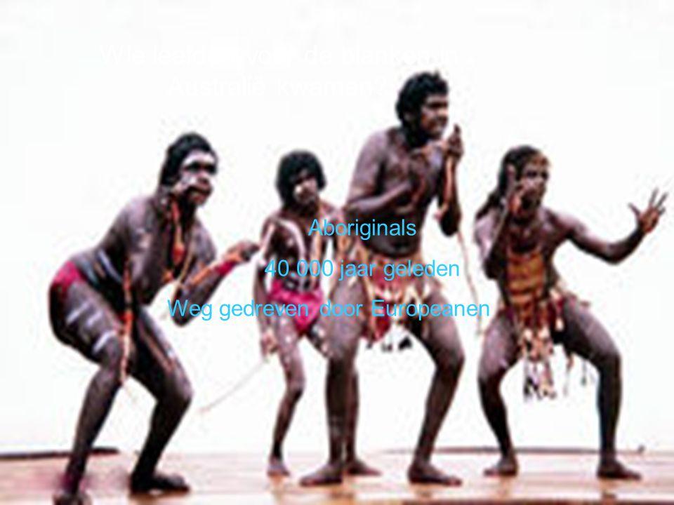 Wie leefden voor de blanken in Australië kwamen? Aboriginals 40.000 jaar geleden Weg gedreven door Europeanen
