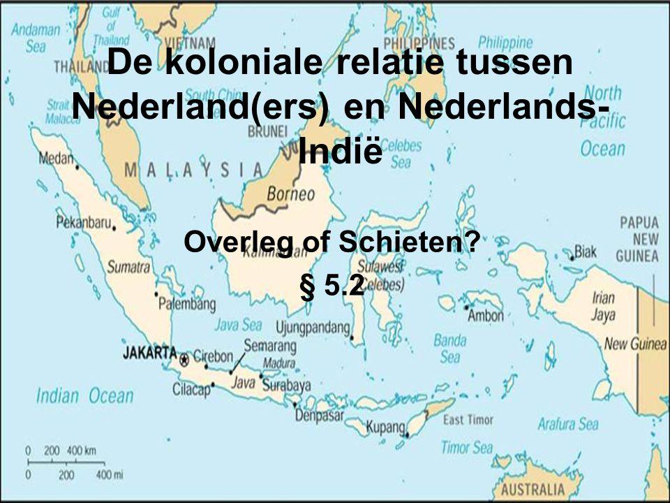 De koloniale relatie tussen Nederland(ers) en Nederlands- Indië Overleg of Schieten? § 5.2