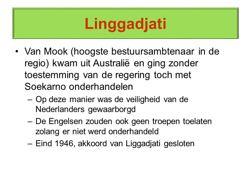 Linggadjati Van Mook (hoogste bestuursambtenaar in de regio) kwam uit Australië en ging zonder toestemming van de regering toch met Soekarno onderhand