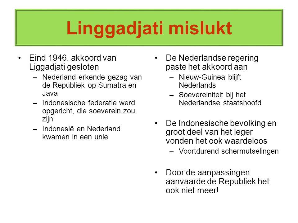 Linggadjati mislukt Eind 1946, akkoord van Liggadjati gesloten –Nederland erkende gezag van de Republiek op Sumatra en Java –Indonesische federatie we