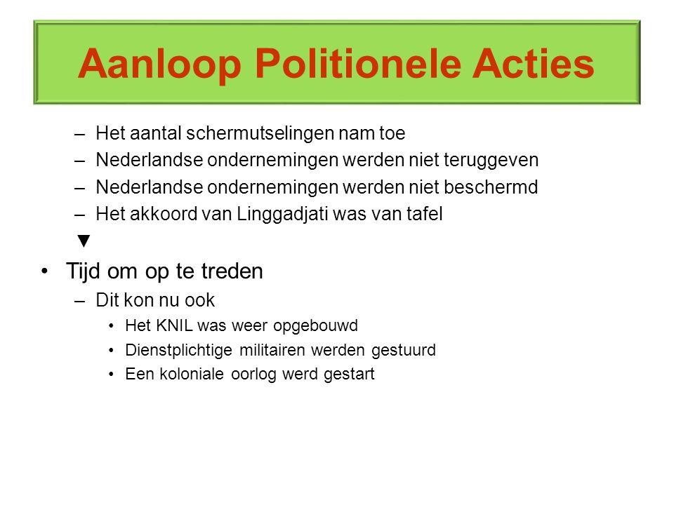 Aanloop Politionele Acties –Het aantal schermutselingen nam toe –Nederlandse ondernemingen werden niet teruggeven –Nederlandse ondernemingen werden ni