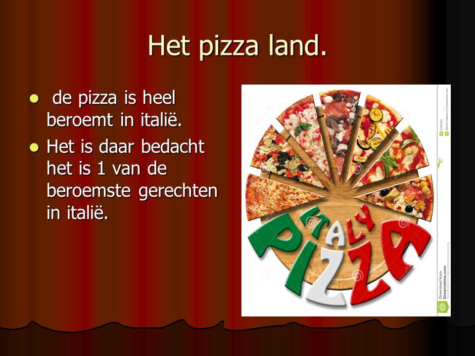Het pizza land. de pizza is heel beroemt in italië. de pizza is heel beroemt in italië. Het is daar bedacht het is 1 van de beroemste gerechten in ita