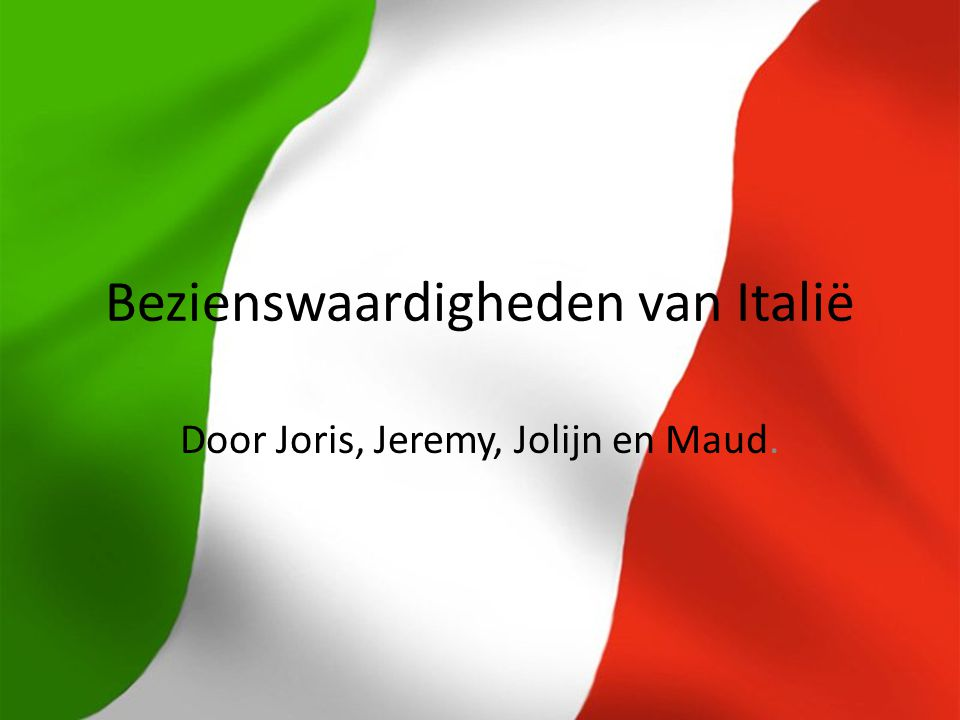 Bezienswaardigheden van Italië Door Joris, Jeremy, Jolijn en Maud.