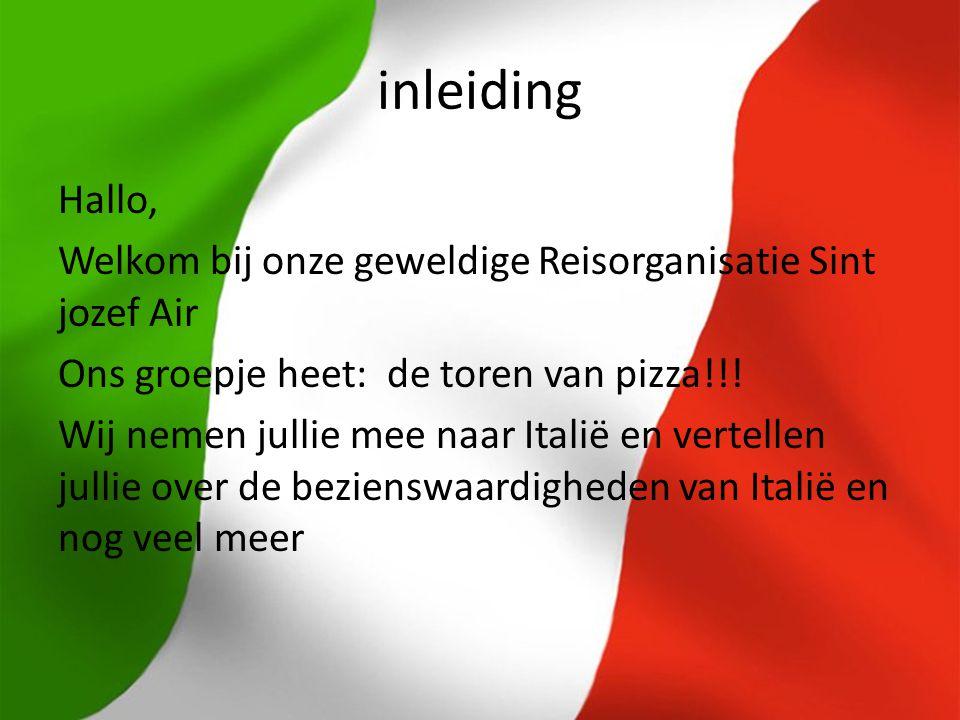 inleiding Hallo, Welkom bij onze geweldige Reisorganisatie Sint jozef Air Ons groepje heet: de toren van pizza!!! Wij nemen jullie mee naar Italië en