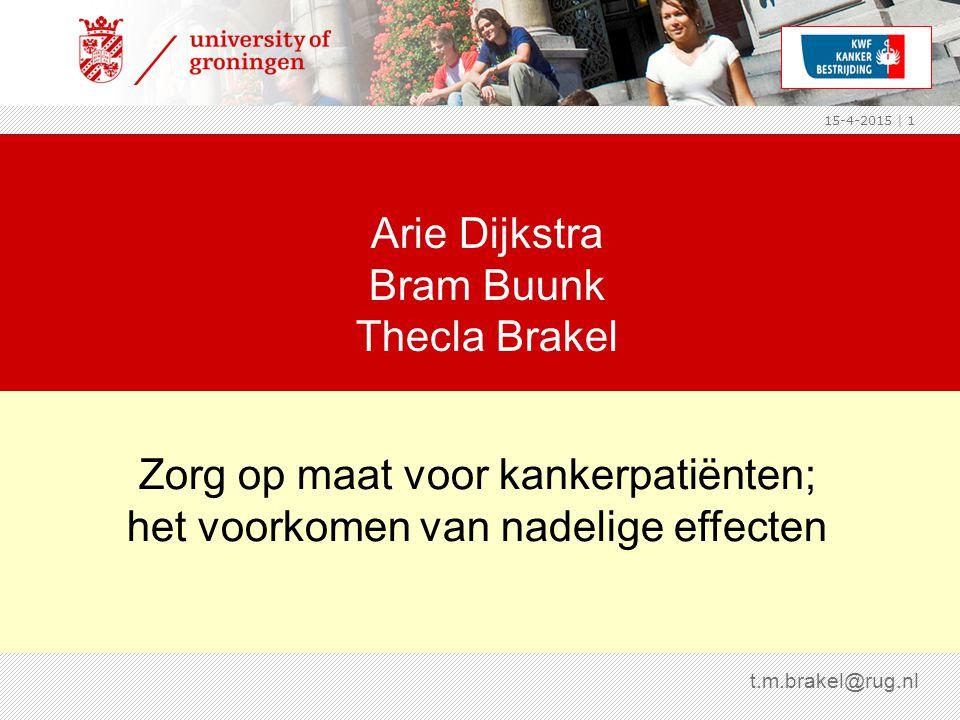 15-4-2015 | 1 Zorg op maat voor kankerpatiënten; het voorkomen van nadelige effecten Arie Dijkstra Bram Buunk Thecla Brakel t.m.brakel@rug.nl
