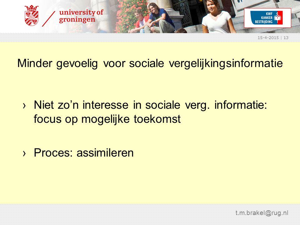 15-4-2015 | 13 Minder gevoelig voor sociale vergelijkingsinformatie t.m.brakel@rug.nl ›Niet zo'n interesse in sociale verg.