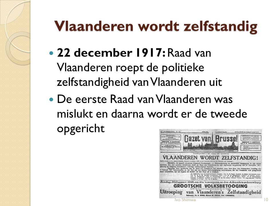 Vlaanderen wordt zelfstandig 22 december 1917: Raad van Vlaanderen roept de politieke zelfstandigheid van Vlaanderen uit De eerste Raad van Vlaanderen