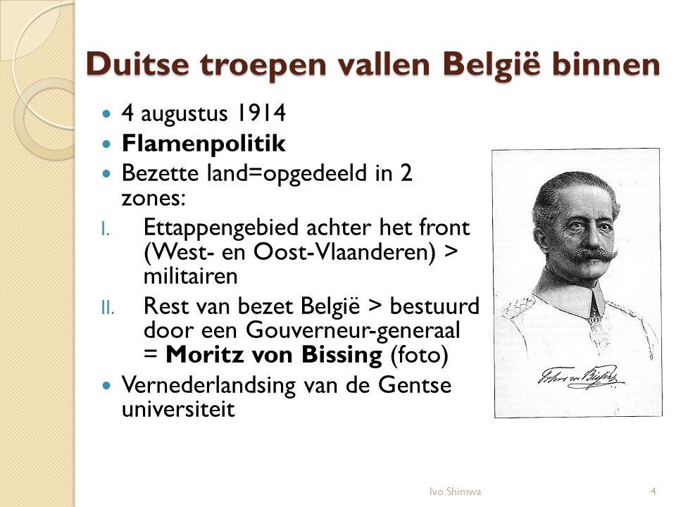Duitse troepen vallen België binnen 4 augustus 1914 Flamenpolitik Bezette land=opgedeeld in 2 zones: I. Ettappengebied achter het front (West- en Oost