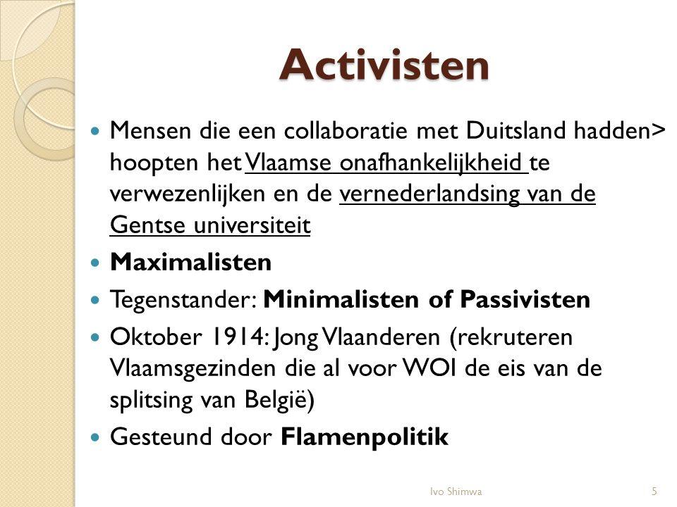 Activisten Mensen die een collaboratie met Duitsland hadden> hoopten het Vlaamse onafhankelijkheid te verwezenlijken en de vernederlandsing van de Gen